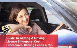 Guide To Getting A Driving License Singapore- Cost, Procedures, Driving Centres, etc