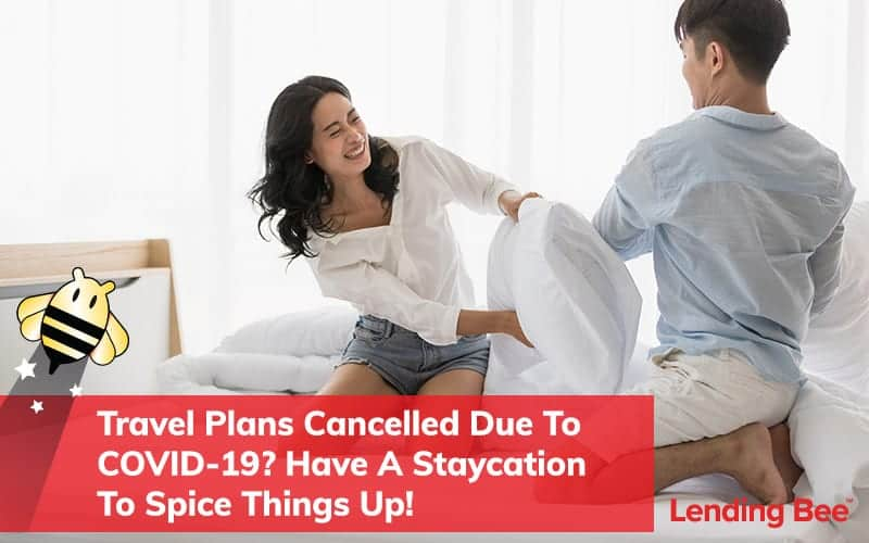Travel Plans Cancelle Due To COVID-19 Have A Staycation To Spice Things Up Lending Bee